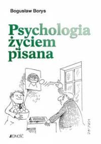 Psychologia życiem pisana - Borys Bogusław