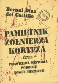 Bernal Diaz del Castillo - Pamiętnik żołnierza Korteza, czyli Historia podboju Nowej Hiszpani [eBook PL]