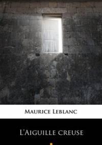 L Aiguille creuse - Leblanc Maurice