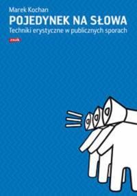 Kochan M. - Pojedynek na słowa. Techniki erystyczne w publicznych sporach