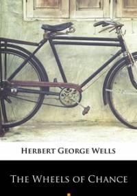 The Wheels of Chance - Wells Herbert George