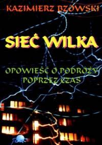 Bzowski K. - Sieć Wilka - Opowieść o podróży poprzez czas