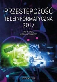 Przestępczość teleinformatyczna 2017 - Kosiński Jerzy