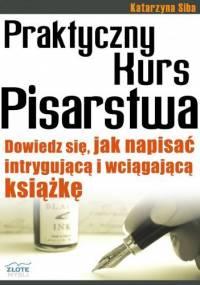 Katarzyna Siba - Praktyczny Kurs Pisarstwa