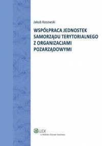Współpraca jednostek samorządu terytorialnego z organizacjami pozarządowymi - Kosowski Jakub