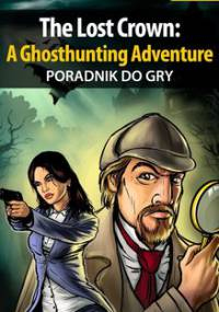 The Lost Crown: A Ghosthunting Adventure - poradnik do gry - Józefowicz Antoni Hat