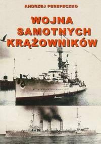 Andrzej Perepeczko - Wojna samotnych krążowników