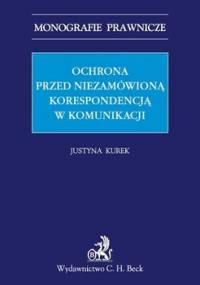 Ochrona przed niezamówioną korespondencją w komunikacji elektronicznej - Kurek Justyna