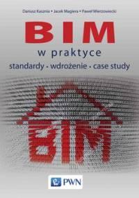 BIM w praktyce. Standardy, wdrożenie, case study - Kasznia Dariusz, Magiera Jacek, Wierzowiecki Paweł