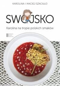 Swojsko. Karolina na tropie polskich smaków - Szaciłło Karolina, Szaciłło Maciej