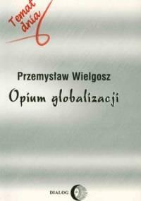 Opium globalizacji - Wielgosz Przemysław