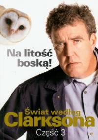 Clarkson Jeremy - Świat według Clarksona, część 3: Na litość boską!