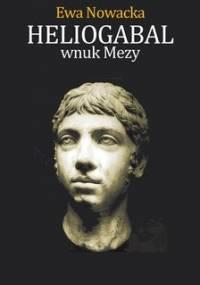 Heliogabal, wnuk Mezy - Nowacka Ewa