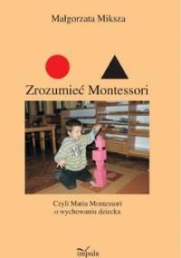 Zrozumieć Montessori - Miksza Małgorzata
