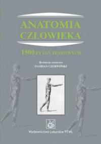 Czerwiński F. - Anatomia człowieka. 1500 pytań testowych
