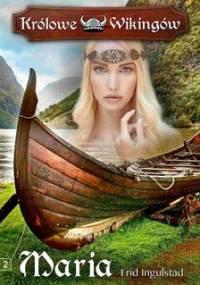 Maria. Królowe Wikingów. Tom 2 - Ingulstad Frid