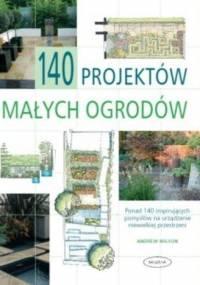 Wilson A. - 140 projektów małych ogrodów