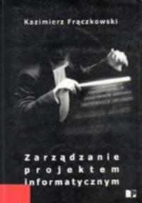 Frączkowski K. - Zarządzanie projektem informatycznym Projekty w środowisku wirtualnym Czynniki sukcesu i niepowodzeń projektów
