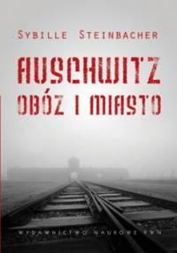 Auschwitz. Obóz i miasto - Steinbacher Sybille