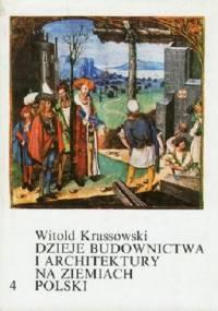 Krassowski W. - Dzieje budownictwa i architektury na ziemiach polski Tom 4