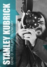 Stanley Kubrick. Rozmowy - Phillips Gene