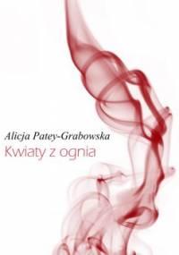 Kwiaty z ognia - Patey-Grabowska Alicja
