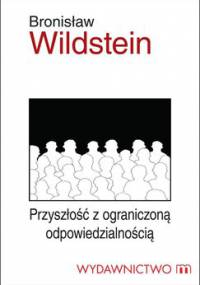 Przyszłość z ograniczoną odpowiedzialnością - Wildstein Bronisław