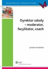 Dyrektor szkoły - moderator, facylitator, coach - Kordziński Jarosław