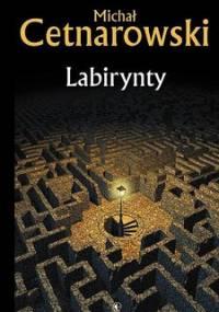 Labirynty - Cetnarowski Michał