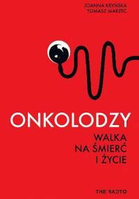 Joanna Kryńska, Tomasz Marzec - Onkolodzy: Walka na śmierć i życie