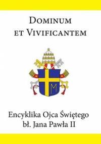 Encyklika Ojca Świętego bł. Jana Pawła II DOMINUM ET VIVIFICANTEM - Jan Paweł II
