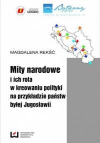 Mity narodowe i ich rola w kreowaniu polityki na przykładzie państw byłej Jugosławii - Rekść Magdalena