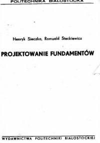 Sieczka H. ,Steckiewicz R. - Projektowanie Fundamentów
