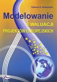Modelowanie ewaluacji projektów europejskich - Grzeszczyk Tadeusz
