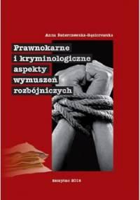 Prawnokarne i kryminologiczne aspekty wymuszeń rozbójniczych - Świerczewska-Gąsiorowska Anna