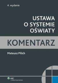 Ustawa o systemie oświaty. Komentarz - Pilich Mateusz
