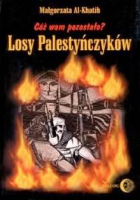Cóż wam pozostało? Losy Palestyńczyków na podstawie prozy Gassana Kanafaniego - Al-Khatib Małgorzata