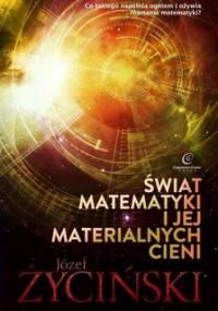 Świat matematyki i jej materialnych cieni - Życiński Józef