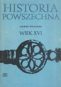 Andrzej Wyczański - Historia Powszechna. Wiek XVI [eBook PL]