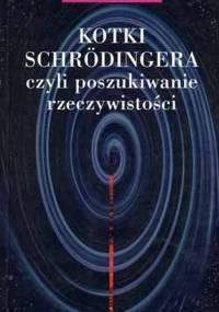 John Gribbin - Kotki Schrodingera: Czyli poszukiwanie rzeczywistości [eBook PL]