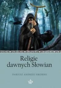 Religie dawnych Słowian - Sikorski Dariusz