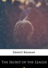 The Secret of the League - Bramah Ernest