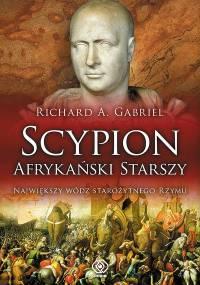 Richard A. Gabriel - Scypion Afrykański Starszy największy wódz starożytnego Rzymu [eBook PL]