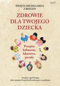 Św. Hildegarda z Bingen. Zdrowie dla twojego dziecka - Pregenzer Brigitte, Schmidle Brigitte
