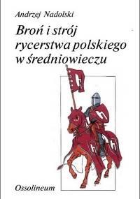 Andrzej Nadolski - Broń i strój rycerstwa polskiego w średniowieczu [eBook PL]