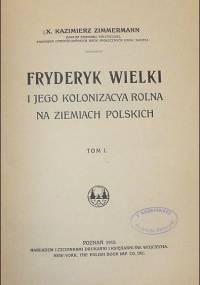 Fryderyk Wielki i jego kolonizacya rolna na ziemiach polskich Tom 1 (1915)