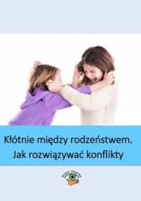 Kłótnie między rodzeństwem. Jak rozwiązywać konflikty domowe - Goetz Magdalena