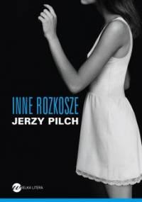 Inne rozkosze - Pilch Jerzy