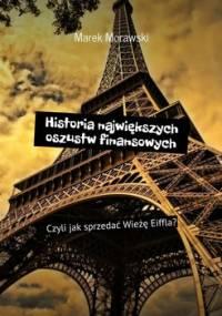 Historia największych oszustw finansowych. Czyli jak sprzedać Wieżę Eiffla? - Morawski Marek
