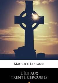 L Ile aux trente cercueils - Leblanc Maurice